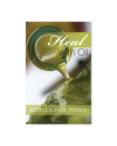Heal with Oil, by Rebecca Park Totilo