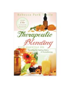 Therapeutic Blending with Essential Oil, by Rebecca Park Totilo