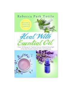 Heal With Essential Oil, by Rebecca Park Totilo