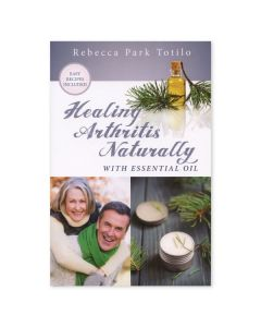 Healing Arthritis Naturally with Essential Oils, by Rebecca Park Totilo