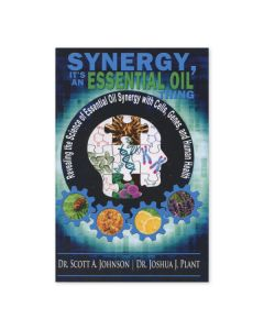 Synergy, It's an Essential Oil Thing, by Dr. Scott A. Johnson and Dr. Joshua J. Plant