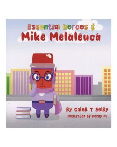 Essential Heroes and Mike Melaleuca, by Caleb T. Selby