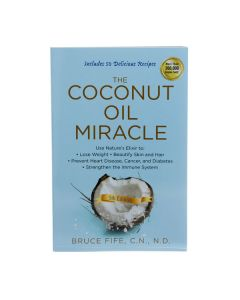 The Coconut Oil Miracle, by Bruce Fife, C.N., N.D.