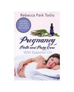 Pregnancy, Birth, and Baby Care with Essential Oil, by Rebecca Park Totilo