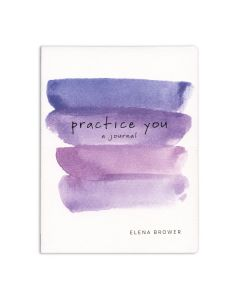Practice You: A Journal, by Elena Brower