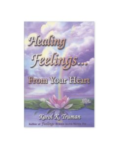 Healing Feelings... From Your Heart, by Karol K. Truman