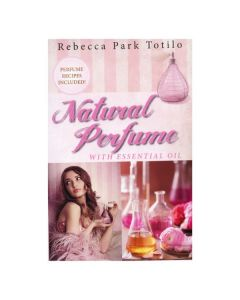 Natural Perfume with Essential Oil, by Rebecca Park Totilo