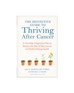 The Definitive Guide to Thriving After Cancer, by Lise N. Alschuler, ND, FABNO, and Karolyn A. Gazella