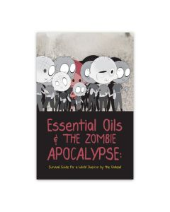 Essential Oils and the Zombie Apocalypse: Survival Guide for a World Overrun by the Undead
